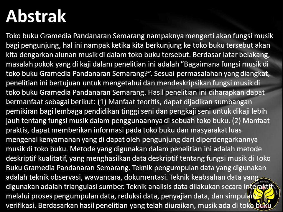 Abstrak Toko buku Gramedia Pandanaran Semarang nampaknya mengerti akan fungsi musik bagi pengunjung, hal ini nampak ketika kita berkunjung ke toko buk