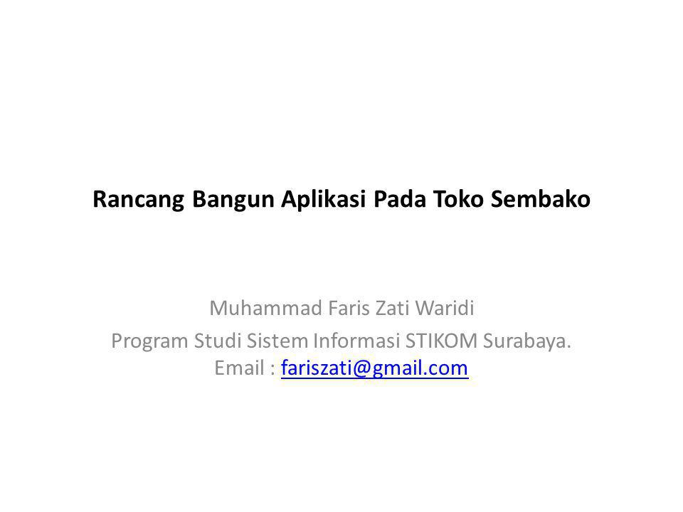 Rancang Bangun Aplikasi Pada Toko Sembako Muhammad Faris Zati Waridi Program Studi Sistem Informasi STIKOM Surabaya. Email : fariszati@gmail.comfarisz