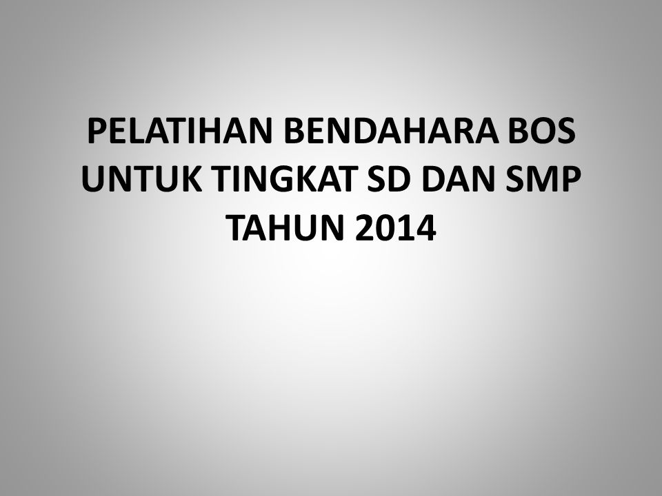 PELATIHAN BENDAHARA BOS UNTUK TINGKAT SD DAN SMP TAHUN 2014