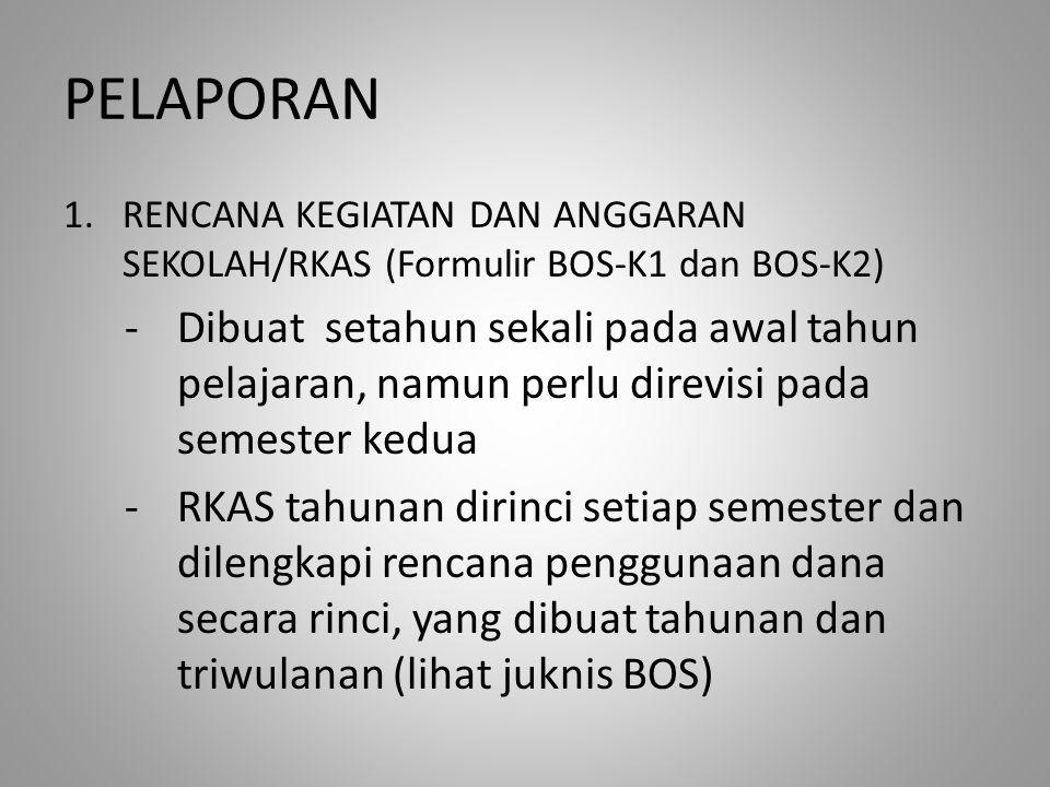 PELAPORAN 1.RENCANA KEGIATAN DAN ANGGARAN SEKOLAH/RKAS (Formulir BOS-K1 dan BOS-K2) -Dibuat setahun sekali pada awal tahun pelajaran, namun perlu dire