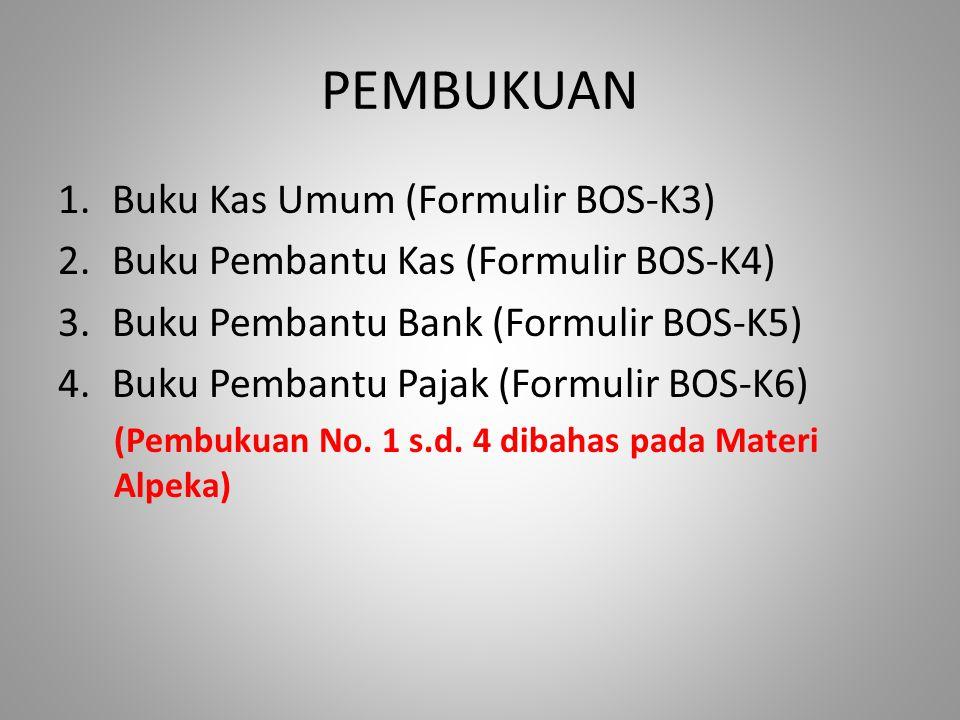 PEMBUKUAN 1.Buku Kas Umum (Formulir BOS-K3) 2.Buku Pembantu Kas (Formulir BOS-K4) 3.Buku Pembantu Bank (Formulir BOS-K5) 4.Buku Pembantu Pajak (Formul