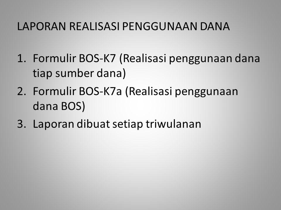 LAPORAN REALISASI PENGGUNAAN DANA 1.Formulir BOS-K7 (Realisasi penggunaan dana tiap sumber dana) 2.Formulir BOS-K7a (Realisasi penggunaan dana BOS) 3.