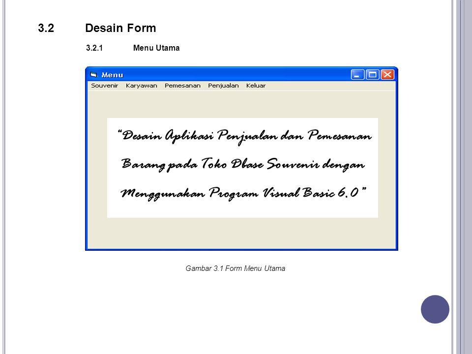 """3.2 Desain Form 3.2.1 Menu Utama """"Desain Aplikasi Penjualan dan Pemesanan Barang pada Toko Dbase Souvenir dengan Menggunakan Program Visual Basic 6.0"""""""
