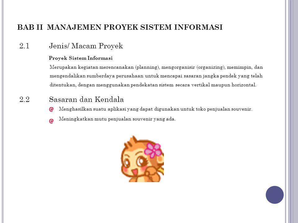 BAB II MANAJEMEN PROYEK SISTEM INFORMASI 2.1 Jenis/ Macam Proyek Proyek Sistem Informasi Merupakan kegiatan merencanakan (planning), mengorganisir (or