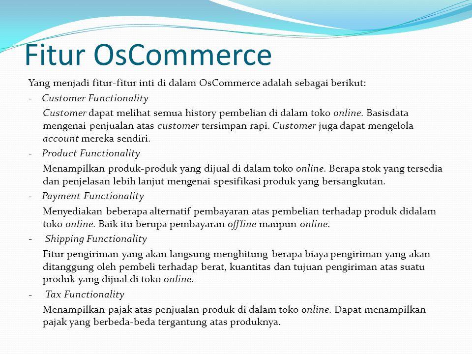 Fitur OsCommerce Yang menjadi fitur-fitur inti di dalam OsCommerce adalah sebagai berikut: - Customer Functionality Customer dapat melihat semua histo
