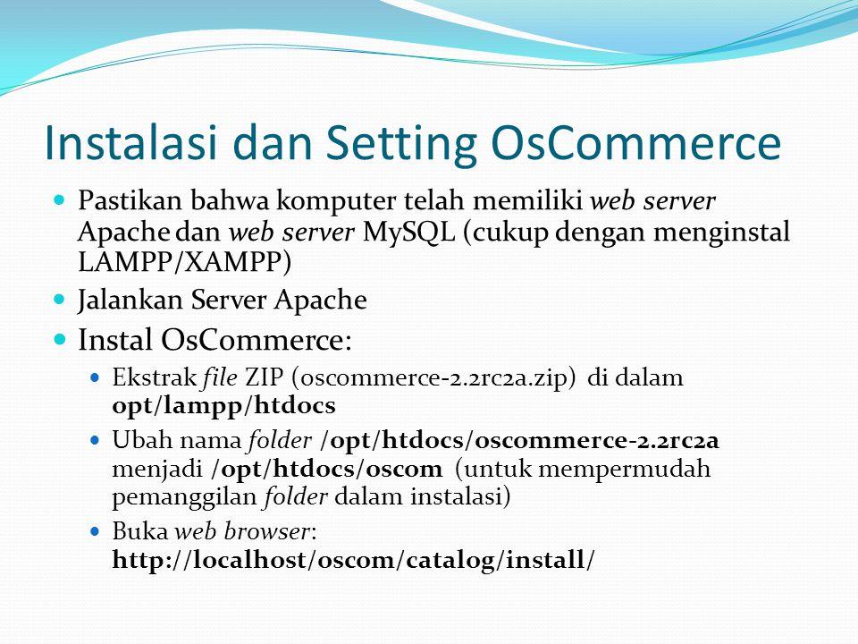 Instalasi dan Setting OsCommerce  Pastikan bahwa komputer telah memiliki web server Apache dan web server MySQL (cukup dengan menginstal LAMPP/XAMPP)