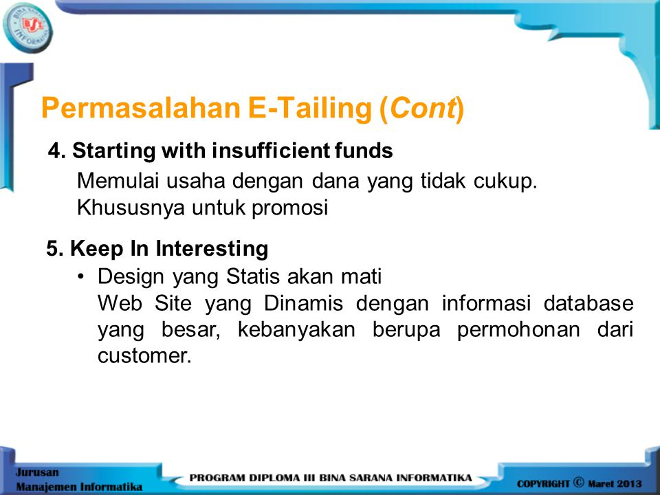 Permasalahan E-Tailing (Cont) 4.Starting with insufficient funds 5.