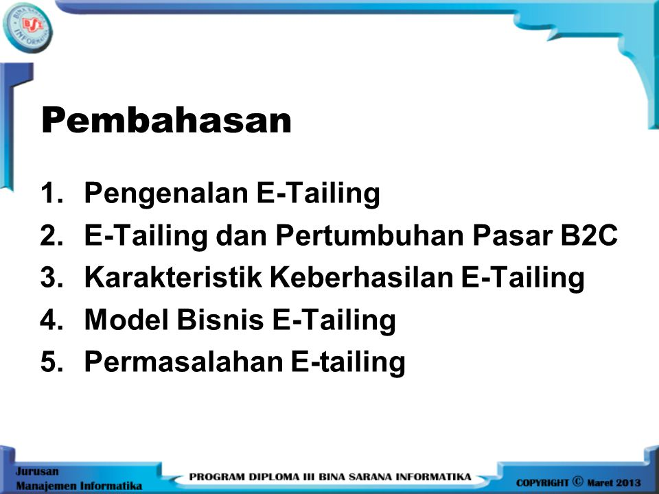 Pengenalan E-Tailing E-Tailing merupakan kependekan dari electronic retailing, yaitu pemanfaatan e-commerce untuk keperluan membuat toko eceran.
