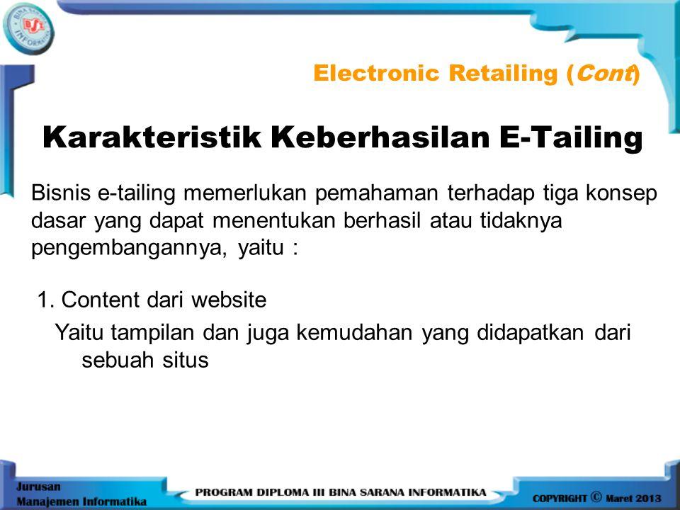 Karakteristik Keberhasilan E-Tailing Bisnis e-tailing memerlukan pemahaman terhadap tiga konsep dasar yang dapat menentukan berhasil atau tidaknya pengembangannya, yaitu : Electronic Retailing (Cont) 1.