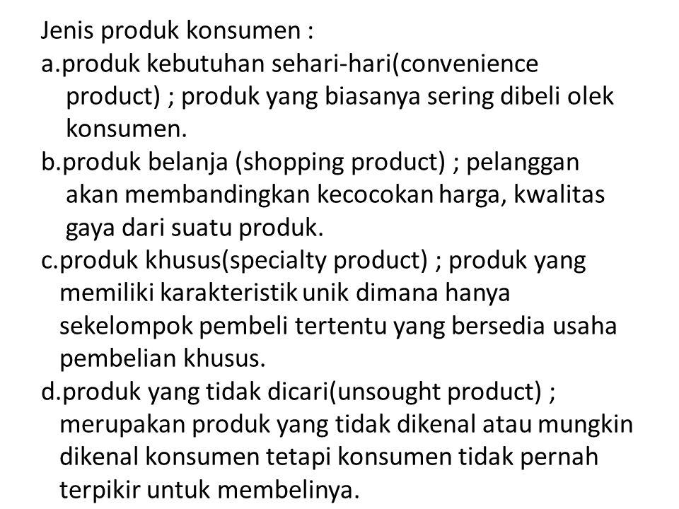 Jenis produk konsumen : a.produk kebutuhan sehari-hari(convenience product) ; produk yang biasanya sering dibeli olek konsumen. b.produk belanja (shop