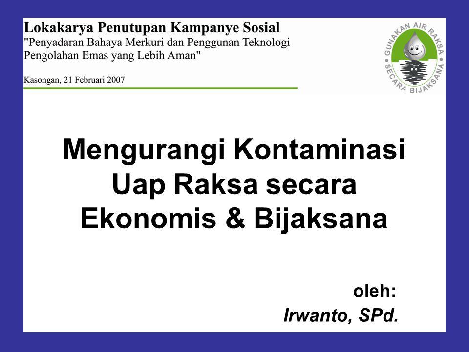 Mengurangi Kontaminasi Uap Raksa secara Ekonomis & Bijaksana oleh: Irwanto, SPd.