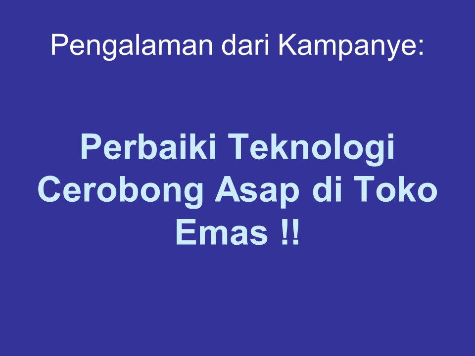 Pengalaman dari Kampanye: Perbaiki Teknologi Cerobong Asap di Toko Emas !!