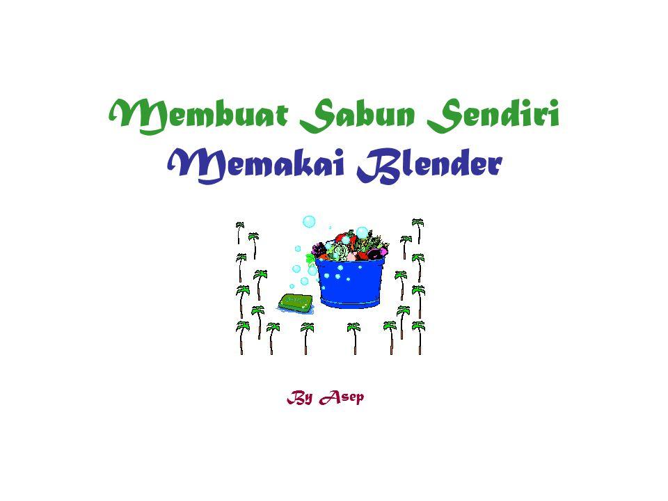 Membuat Sabun Sendiri Memakai Blender By Asep