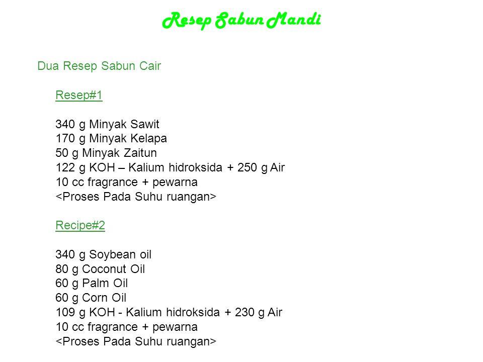 Resep Sabun Mandi Dua Resep Sabun Cair Resep#1 340 g Minyak Sawit 170 g Minyak Kelapa 50 g Minyak Zaitun 122 g KOH – Kalium hidroksida + 250 g Air 10