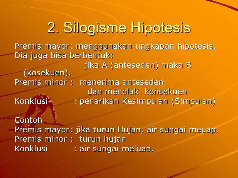 2.Silogisme Hipotesis Premis mayor: menggunakan ungkapan hipotesis.