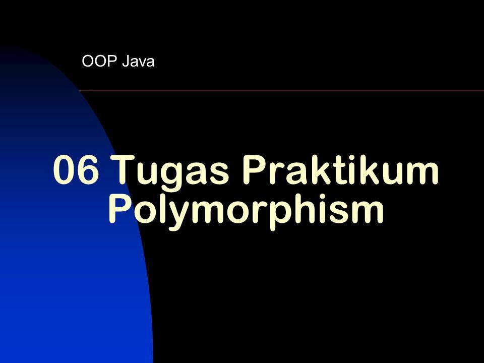 06 Tugas Praktikum Polymorphism OOP Java