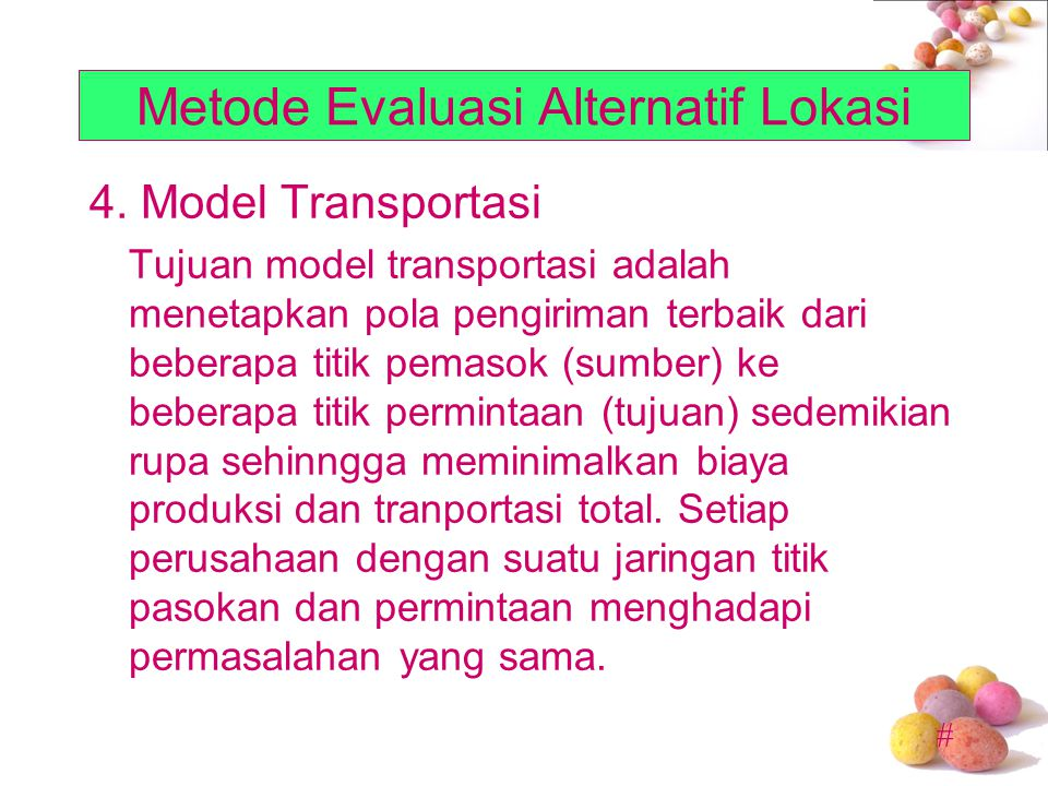 # 4. Model Transportasi Tujuan model transportasi adalah menetapkan pola pengiriman terbaik dari beberapa titik pemasok (sumber) ke beberapa titik per
