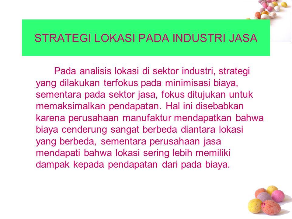 # STRATEGI LOKASI PADA INDUSTRI JASA Pada analisis lokasi di sektor industri, strategi yang dilakukan terfokus pada minimisasi biaya, sementara pada s