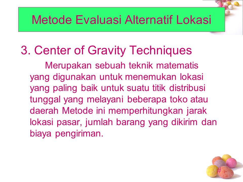 # 3. Center of Gravity Techniques Merupakan sebuah teknik matematis yang digunakan untuk menemukan lokasi yang paling baik untuk suatu titik distribus