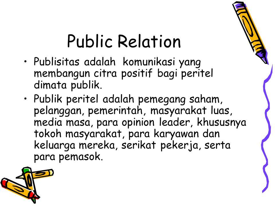 Public Relation •Publisitas adalah komunikasi yang membangun citra positif bagi peritel dimata publik. •Publik peritel adalah pemegang saham, pelangga