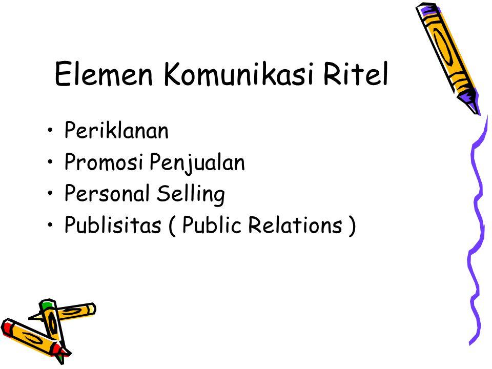 Elemen Komunikasi Ritel •Periklanan •Promosi Penjualan •Personal Selling •Publisitas ( Public Relations )