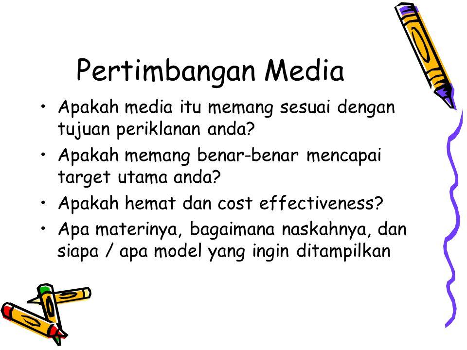 Pertimbangan Media •Apakah media itu memang sesuai dengan tujuan periklanan anda? •Apakah memang benar-benar mencapai target utama anda? •Apakah hemat