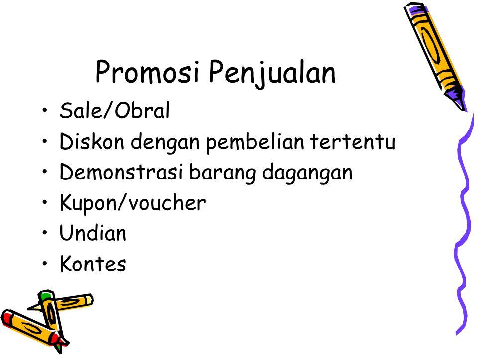 Promosi Penjualan •Sale/Obral •Diskon dengan pembelian tertentu •Demonstrasi barang dagangan •Kupon/voucher •Undian •Kontes