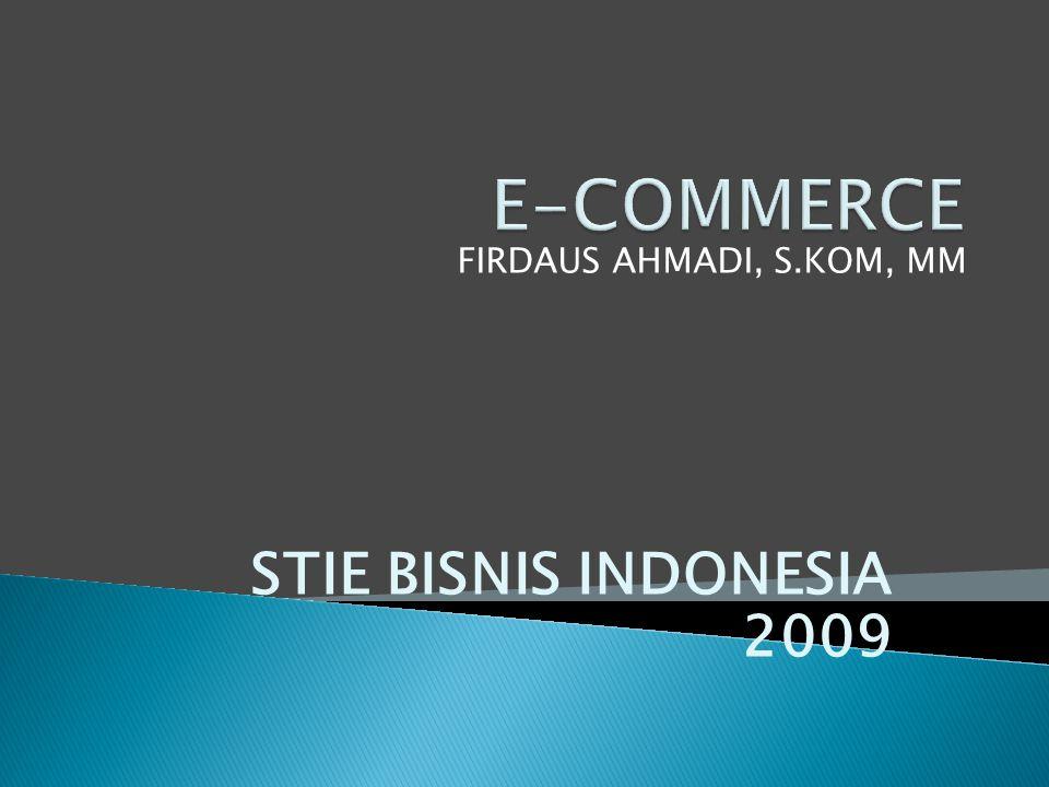 STIE BISNIS INDONESIA 2009 FIRDAUS AHMADI, S.KOM, MM