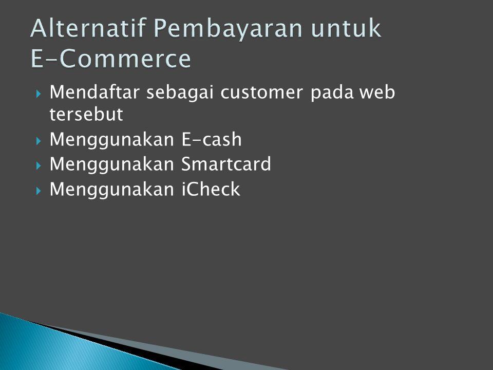  Mendaftar sebagai customer pada web tersebut  Menggunakan E-cash  Menggunakan Smartcard  Menggunakan iCheck