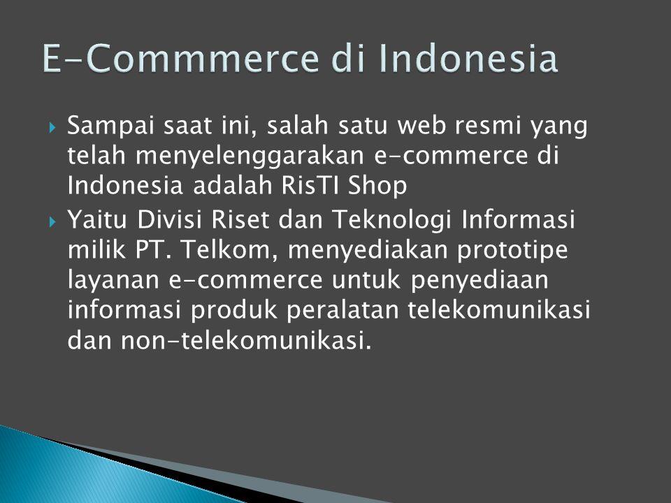  Sampai saat ini, salah satu web resmi yang telah menyelenggarakan e-commerce di Indonesia adalah RisTI Shop  Yaitu Divisi Riset dan Teknologi Infor