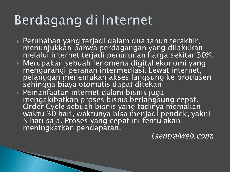 Perubahan yang terjadi dalam dua tahun terakhir, menunjukkan bahwa perdagangan yang dilakukan melalui internet terjadi penurunan harga sekitar 30%.