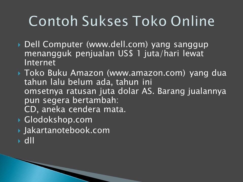  Dell Computer (www.dell.com) yang sanggup menangguk penjualan US$ 1 juta/hari lewat Internet  Toko Buku Amazon (www.amazon.com) yang dua tahun lalu