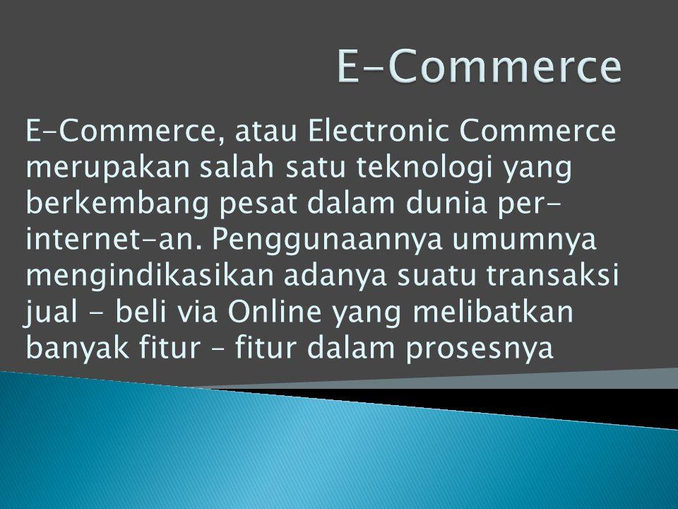 E-Commerce, atau Electronic Commerce merupakan salah satu teknologi yang berkembang pesat dalam dunia per- internet-an. Penggunaannya umumnya mengindi