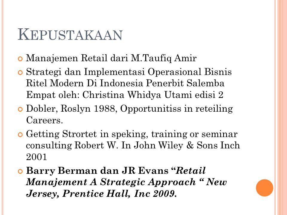 K EPUSTAKAAN Manajemen Retail dari M.Taufiq Amir Strategi dan Implementasi Operasional Bisnis Ritel Modern Di Indonesia Penerbit Salemba Empat oleh: C