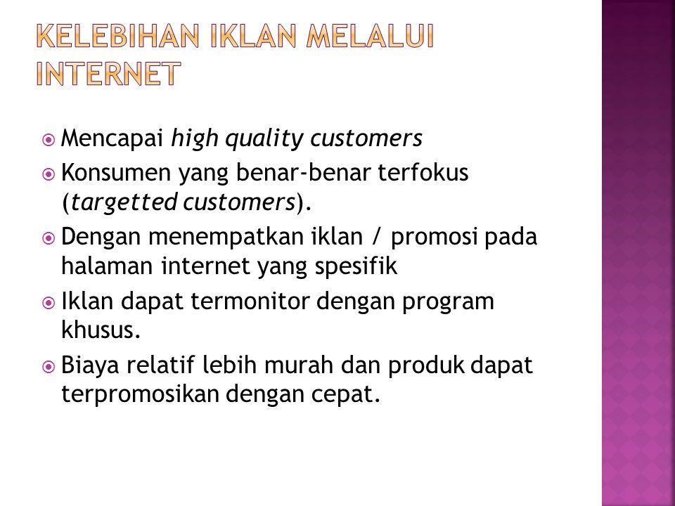  Mencapai high quality customers  Konsumen yang benar-benar terfokus (targetted customers).  Dengan menempatkan iklan / promosi pada halaman intern