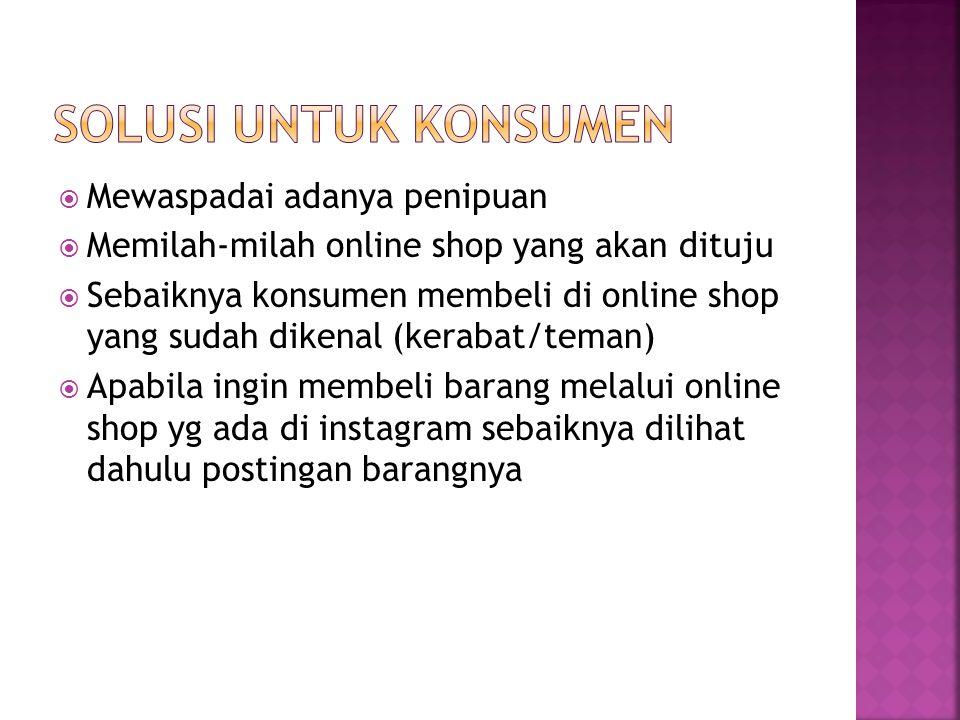  Mewaspadai adanya penipuan  Memilah-milah online shop yang akan dituju  Sebaiknya konsumen membeli di online shop yang sudah dikenal (kerabat/tema