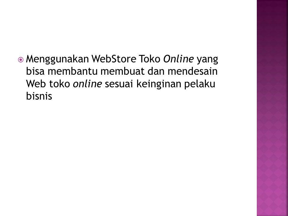  Menggunakan WebStore Toko Online yang bisa membantu membuat dan mendesain Web toko online sesuai keinginan pelaku bisnis