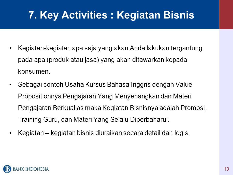7. Key Activities : Kegiatan Bisnis •Kegiatan-kagiatan apa saja yang akan Anda lakukan tergantung pada apa (produk atau jasa) yang akan ditawarkan kep