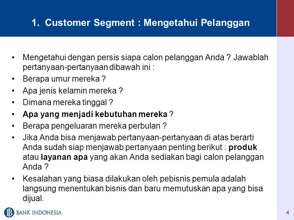 1.Customer Segment : Mengetahui Pelanggan •Mengetahui dengan persis siapa calon pelanggan Anda .