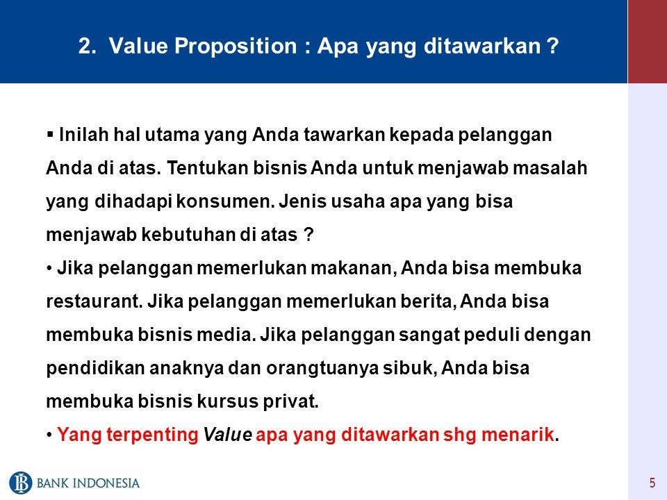 5 2.Value Proposition : Apa yang ditawarkan .
