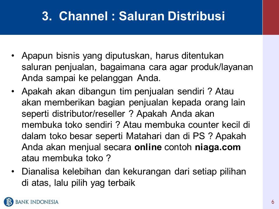 3. Channel : Saluran Distribusi •Apapun bisnis yang diputuskan, harus ditentukan saluran penjualan, bagaimana cara agar produk/layanan Anda sampai ke
