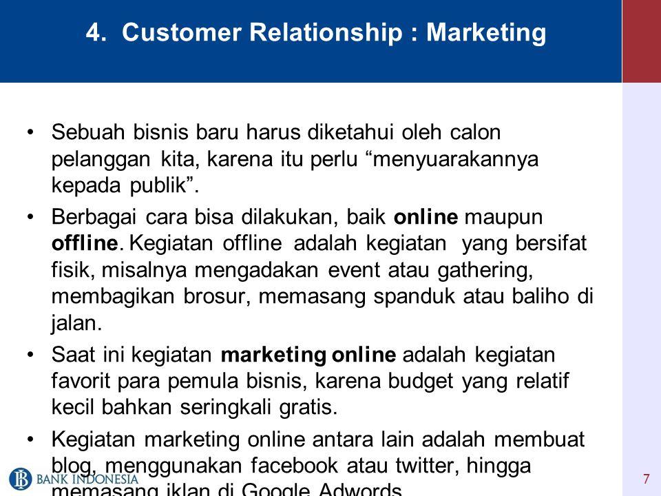 """4. Customer Relationship : Marketing •Sebuah bisnis baru harus diketahui oleh calon pelanggan kita, karena itu perlu """"menyuarakannya kepada publik"""". •"""