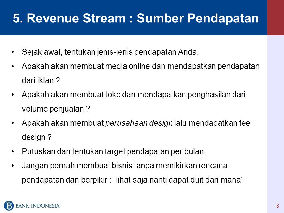 5.Revenue Stream : Sumber Pendapatan •Sejak awal, tentukan jenis-jenis pendapatan Anda.