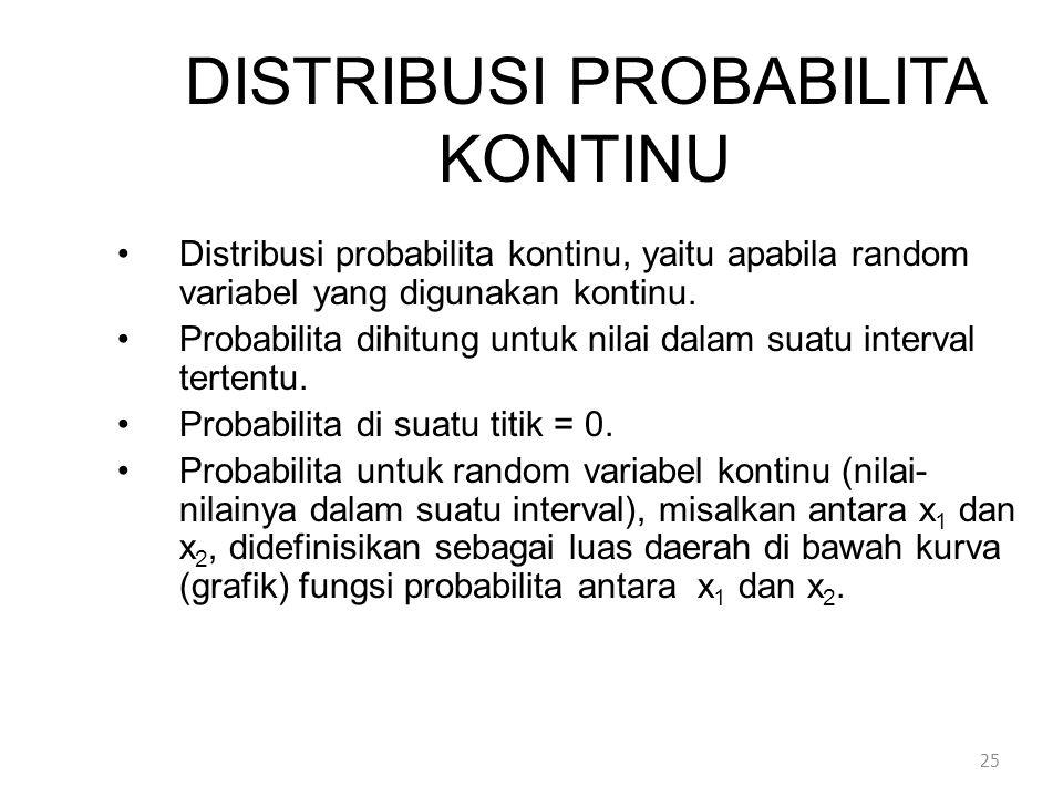 DISTRIBUSI PROBABILITA KONTINU •Distribusi probabilita kontinu, yaitu apabila random variabel yang digunakan kontinu.
