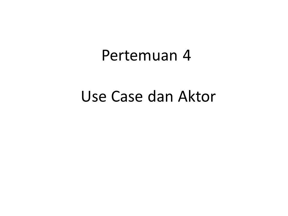 Pertemuan 4 Use Case dan Aktor