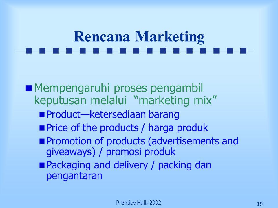 "19 Prentice Hall, 2002 Rencana Marketing Mempengaruhi proses pengambil keputusan melalui ""marketing mix"" Product—ketersediaan barang Price of the prod"