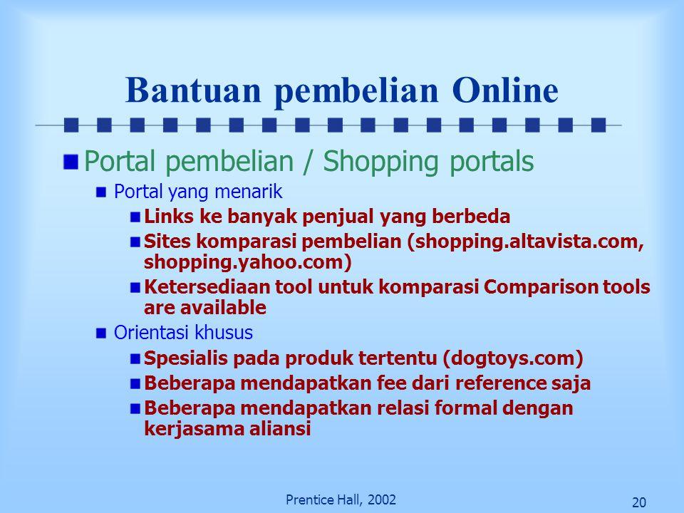 20 Prentice Hall, 2002 Bantuan pembelian Online Portal pembelian / Shopping portals Portal yang menarik Links ke banyak penjual yang berbeda Sites kom