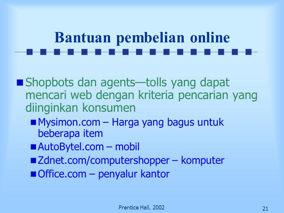21 Prentice Hall, 2002 Bantuan pembelian online Shopbots dan agents—tolls yang dapat mencari web dengan kriteria pencarian yang diinginkan konsumen My