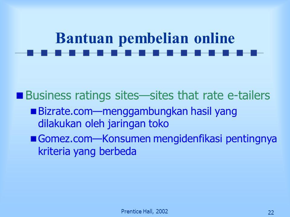22 Prentice Hall, 2002 Bantuan pembelian online Business ratings sites—sites that rate e-tailers Bizrate.com—menggambungkan hasil yang dilakukan oleh