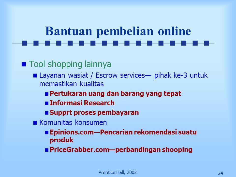 24 Prentice Hall, 2002 Bantuan pembelian online Tool shopping lainnya Layanan wasiat / Escrow services— pihak ke-3 untuk memastikan kualitas Pertukara